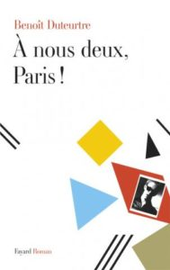 Benoit Duteurtre - À nous deux, Paris ! Fayard