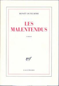 Benoît Duteurtre, Les malentendus, Collection Blanche, Gallimard Parution : 05-01-1999