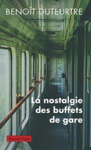 Benoît Duteurtre, La nostalgie des buffets de gare, Manuels Payot, mai 2015