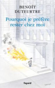 Benoît Duteurtre, Pourquoi je préfère ester chez moi, Fayard