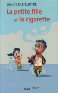 Benoît Duteurtre, La petite fille et la cigarette, Fayard, Conception graphique et illustration : Baptiste Ferrier