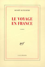 Benoît Duteurtre, Le voyage en France, Collection Blanche, Gallimard, Parution : 29-08-2001