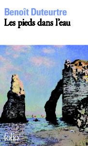 Benoît Duteurtre, Les pieds dans l'eau, Première parution en 2008, Collection Folio n° 5037, Gallimard, Parution : 25-03-2010